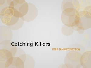 Catching Killers FIRE INVESTIGATION Catching Killers Used to