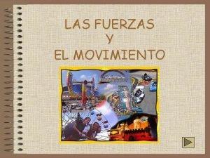 LAS FUERZAS Y EL MOVIMIENTO NDICE EL MOVIMIENTO