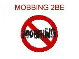 MOBBING 2 BE Cosa si intende per Mobbing