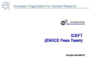 European Organization for Nuclear Research ICEFT ENICE Fesa