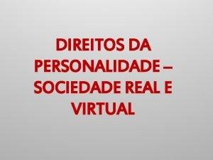 DIREITOS DA PERSONALIDADE SOCIEDADE REAL E VIRTUAL Direitos