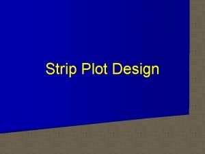 Strip Plot Design Strip Plots n Experimental units