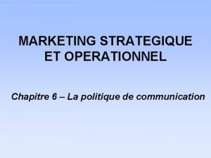 MARKETING STRATEGIQUE ET OPERATIONNEL Chapitre 6 La politique