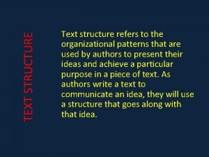 TEXT STRUCTURE Text structure refers to the organizational