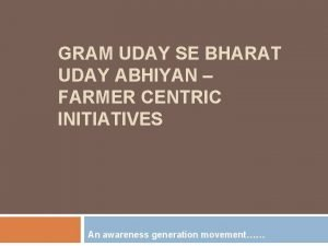 GRAM UDAY SE BHARAT UDAY ABHIYAN FARMER CENTRIC