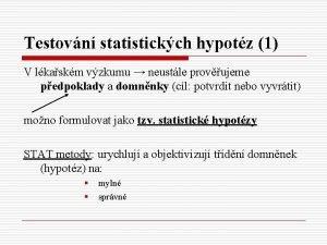 Testovn statistickch hypotz 1 V lkaskm vzkumu neustle