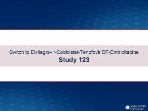Switch to ElvitegravirCobicistatTenofovir DFEmtricitabine Study 123 Switch to