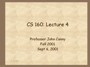 CS 160 Lecture 4 Professor John Canny Fall