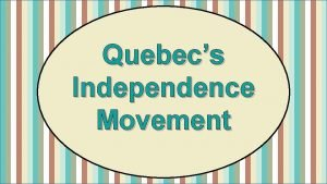 Quebecs Independence Movement Province of Quebec Quebec is