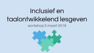 Inclusief en taalontwikkelend lesgeven workshop 5 maart 2019