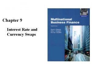 Chapter 9 Interest Rate and Currency Swaps The