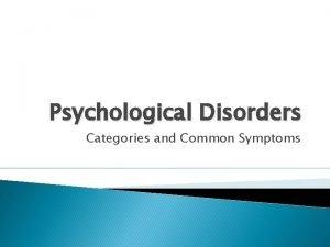 Psychological Disorders Categories and Common Symptoms Classifying Psychological