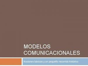 MODELOS COMUNICACIONALES Nociones bsicas y un pequeo recorrido