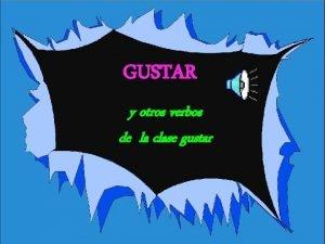 GUSTAR y otros verbos de la clase gustar