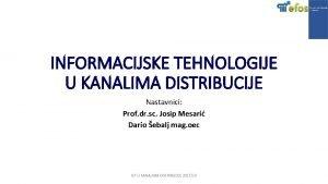 INFORMACIJSKE TEHNOLOGIJE U KANALIMA DISTRIBUCIJE Nastavnici Prof dr