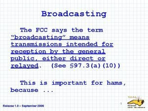 Broadcasting The FCC says the term broadcasting means