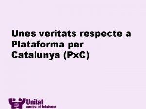 Unes veritats respecte a Plataforma per Catalunya Px