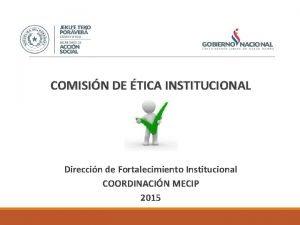 COMISIN DE TICA INSTITUCIONAL Direccin de Fortalecimiento Institucional