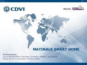 Membres MATINALE SMART HOME Intervenants David BENHAMMOU Prsident