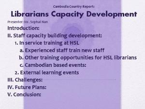 Cambodia Country Report Librarians Capacity Development Presenter Mr