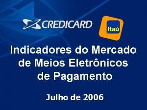 1 Indicadores do Mercado de Meios Eletrnicos de