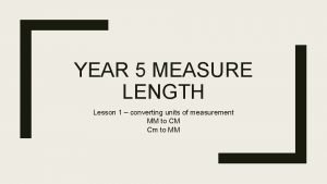 YEAR 5 MEASURE LENGTH Lesson 1 converting units