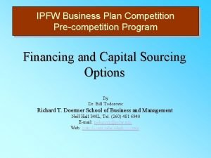 IPFW Business Plan Competition Precompetition Program Financing and