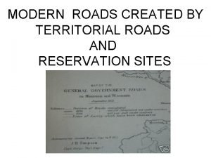 MODERN ROADS CREATED BY TERRITORIAL ROADS AND RESERVATION