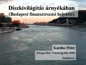 Dszkivilgts rnykban Budapest finanszrozsi helyzete Kardos Pter Kzgazdsz