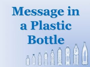 Message in a Plastic Bottle Message in a