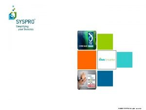 2008 SYSPRO All rights reserved SYSPRO WMS Overview