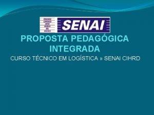 PROPOSTA PEDAGGICA INTEGRADA CURSO TCNICO EM LOGSTICA SENAI