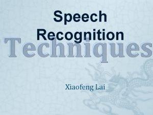 Speech Recognition Techniques Xiaofeng Lai What is speech