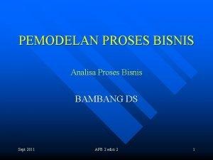 PEMODELAN PROSES BISNIS Analisa Proses Bisnis BAMBANG DS