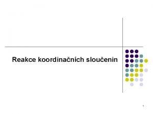 Reakce koordinanch slouenin 1 Reakce substitun reakce pi