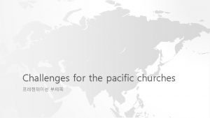 Challenges for the pacific churches PACIFIC 1 Secularism