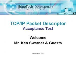 TCPIP Packet Descriptor Acceptance Test Welcome Mr Ken