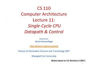 CS 110 Computer Architecture Lecture 11 SingleCycle CPU