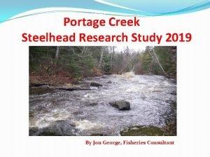 Portage Creek Steelhead Research Study 2019 By Jon