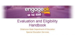 Evaluation and Eligibility Handbook Oklahoma State Department of