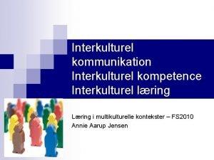 Interkulturel kommunikation Interkulturel kompetence Interkulturel lring Lring i
