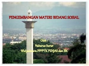 PENGEMBANGAN MATERI BIDANG SOSIAL Oleh Naharus Surur Widyaiswara