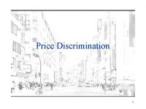 Price Discrimination 1 Introduction Price Discrimination describes strategies