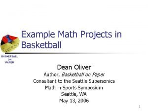 Example Math Projects in Basketball BASKETBALL ON PAPER