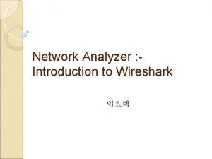 Network Analyzer Introduction to Wireshark What is Wireshark