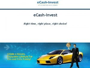 e CashInvest Right time right place right choice