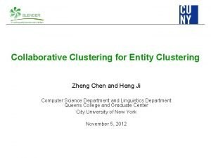 Collaborative Clustering for Entity Clustering Zheng Chen and