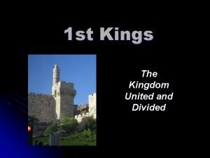 1 st Kings The Kingdom United and Divided