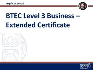 Highfields School BTEC Level 3 Business Extended Certificate