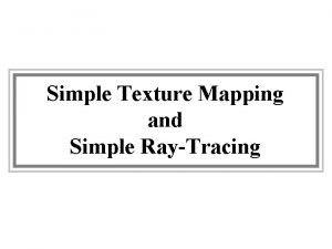 Simple Texture Mapping and Simple RayTracing Texture Map